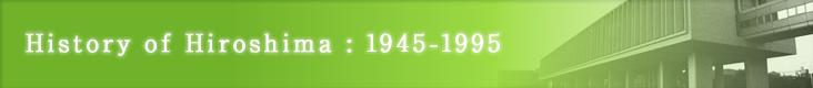 History of  Hiroshima : 1945-1995